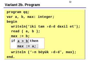 Variant 2b. Program 	program qq; 	var a, b, max: integer; 	begin writeln('iki