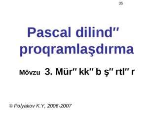 Pascal dilində proqramlaşdırma Mövzu 3. Mürəkkəb şərtlər © Polyakov K.Y, 2006