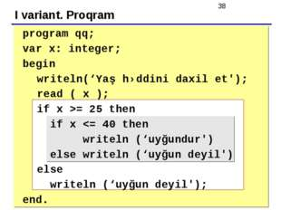 I variant. Proqram 	 	program qq; 	var x: integer; 	begin writeln('Yaş həddin