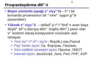 Proqramlaşdırma dilləri Maşın yönümlü (aşağı səviyyəli) – hər bir komanda pro
