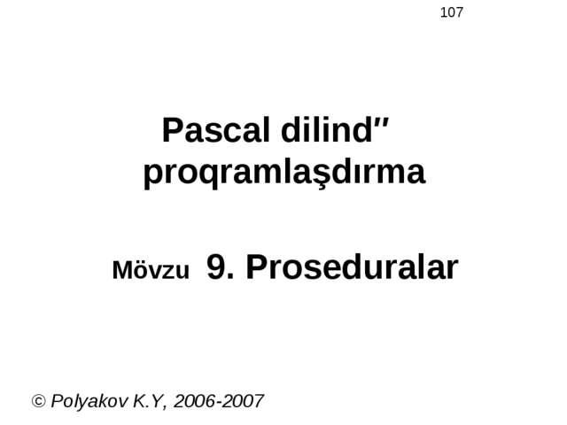 Pascal dilində proqramlaşdırma Mövzu 9. Proseduralar © Polyakov K.Y, 2006-2007