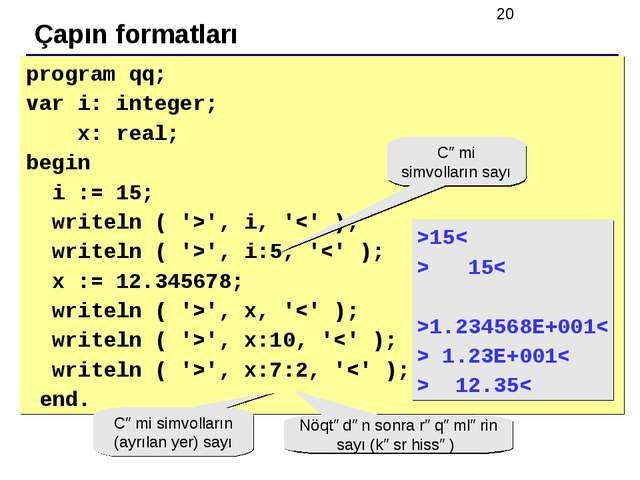 Çapın formatları program qq; var i: integer; x: real; begin i := 15; writeln...