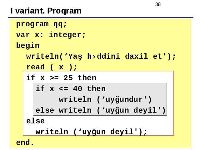 I variant. Proqram 	 	program qq; 	var x: integer; 	begin writeln('Yaş həddin...