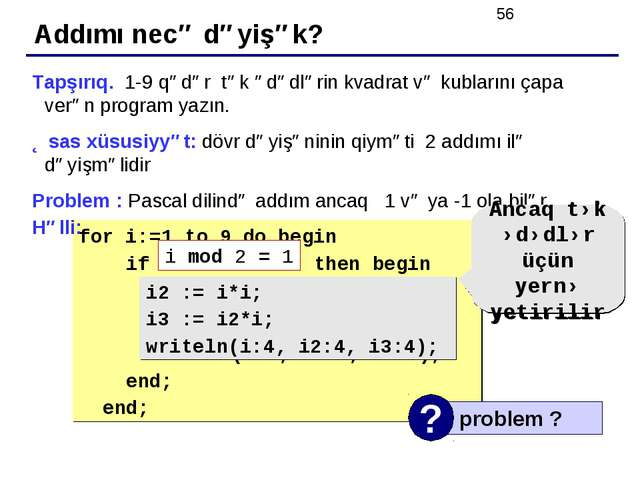 for i:=1 to 9 do begin if ??? then begin i2 := i*i; i3 := i2*i; writeln(i:4,...