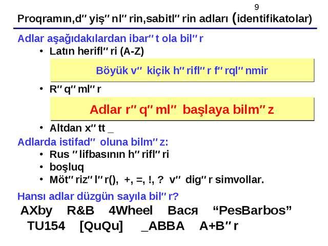 Proqramın,dəyişənlərin,sabitlərin adları (identifikatolar) Adlar aşağıdakılar...