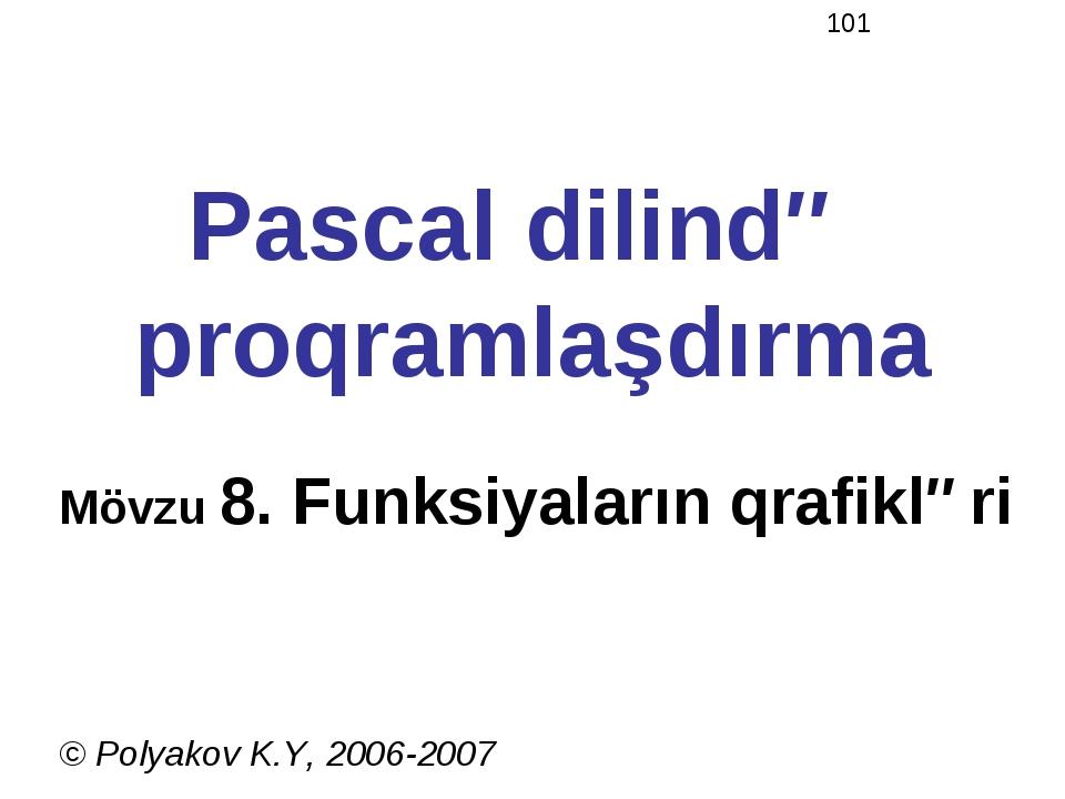 Pascal dilində proqramlaşdırma Mövzu 8. Funksiyaların qrafikləri © Polyakov K...