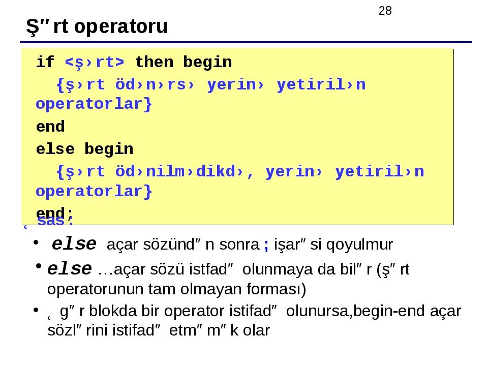 Şərt operatoru if  then begin {şərt ödənərsə yerinə yetirilən operatorlar} e...