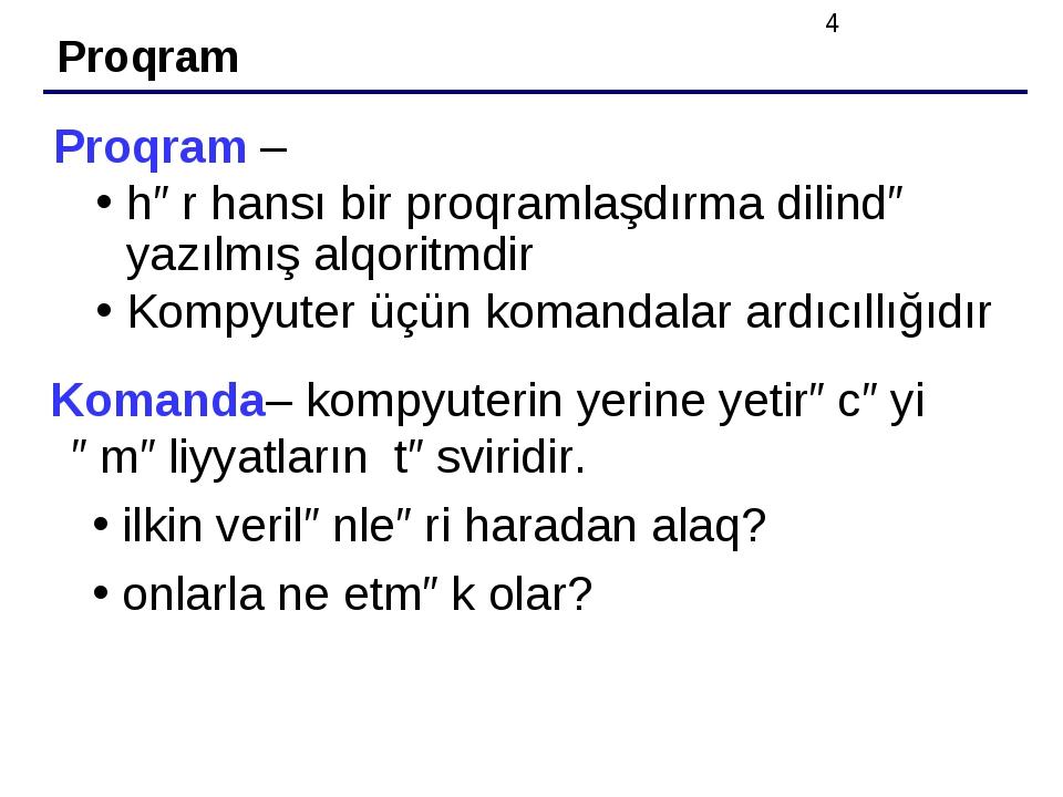 Proqram Proqram – hər hansı bir proqramlaşdırma dilində yazılmış alqoritmdir...