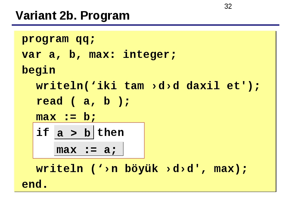 Variant 2b. Program 	program qq; 	var a, b, max: integer; 	begin writeln('iki...