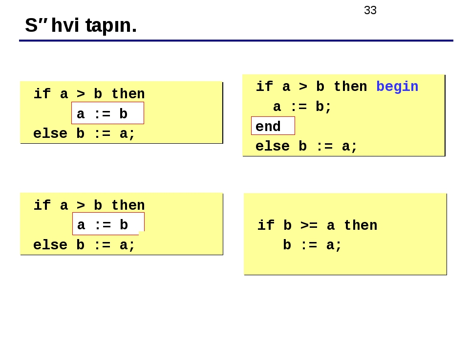 Səhvi tapın. 	if a > b then begin a := b; else b := a; 	if a > b then begin a...