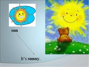 It's sunny. sun