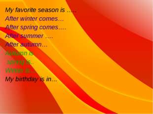 My favorite season is ….. After winter comes… After spring comes…. After summ