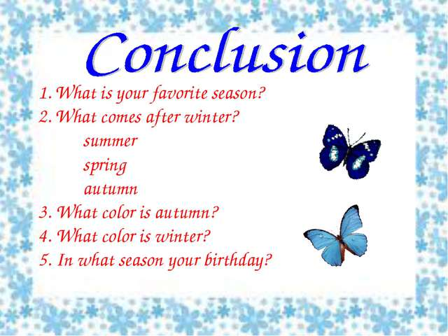 What is your favorite season? What comes after winter? 		summer 		spring 		au...