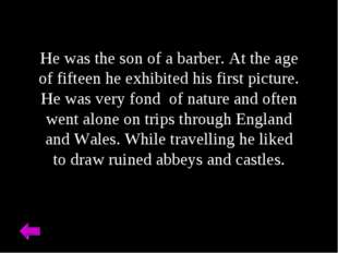 He was the son of a barber. At the age of fifteen he exhibited his first pict