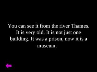You can see it from the river Thames. It is very old. It is not just one buil