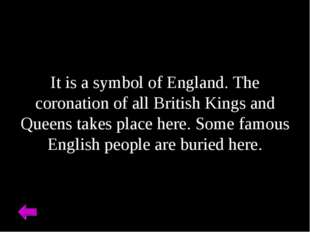 It is a symbol of England. The coronation of all British Kings and Queens tak