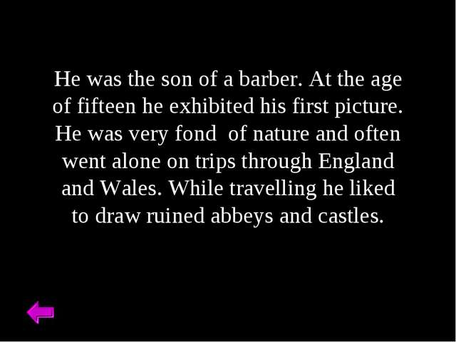 He was the son of a barber. At the age of fifteen he exhibited his first pict...