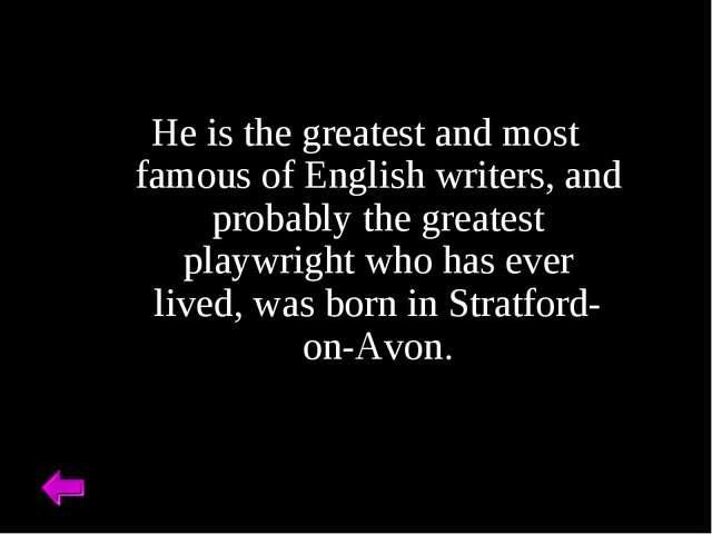 He is the greatest and most famous of English writers, and probably the great...