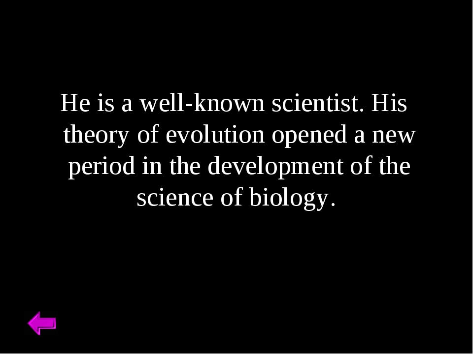 He is a well-known scientist. His theory of evolution opened a new period in...