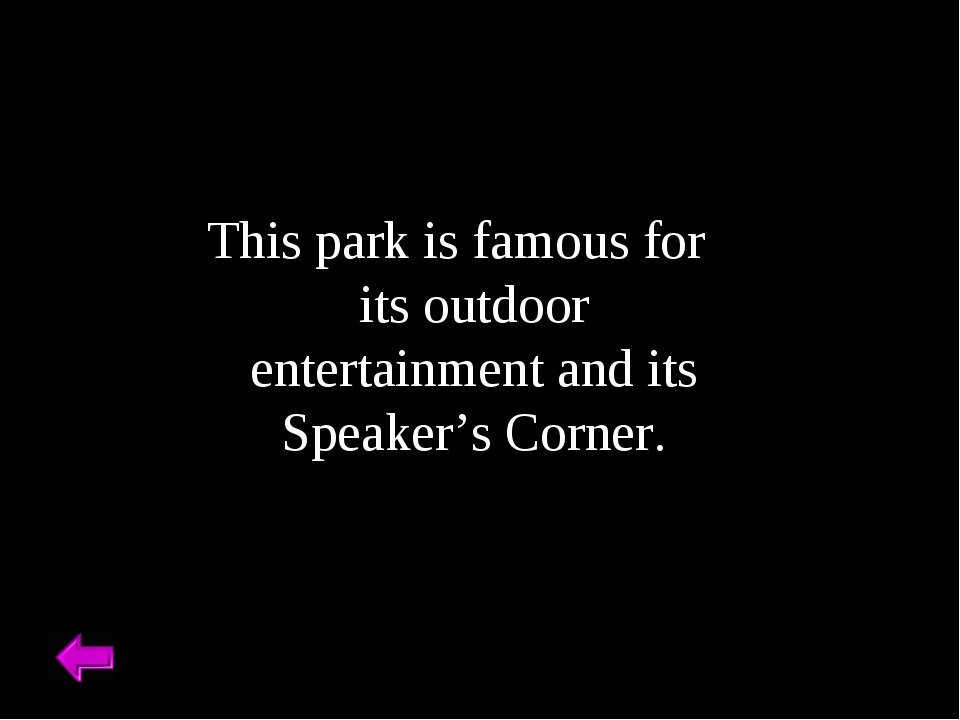 This park is famous for its outdoor entertainment and its Speaker's Corner.