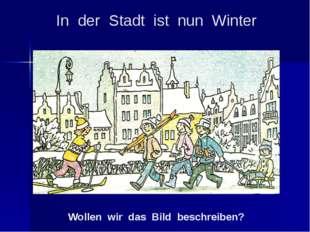 In der Stadt ist nun Winter Wollen wir das Bild beschreiben?