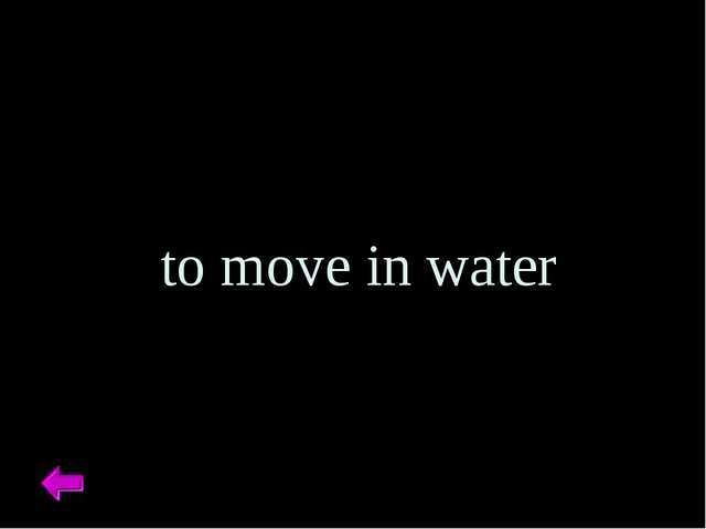 to move in water