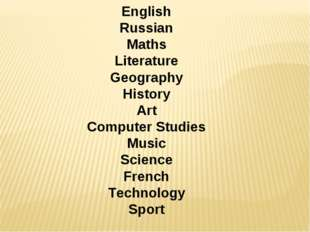 English Russian Maths Literature Geography History Art Computer Studies Music