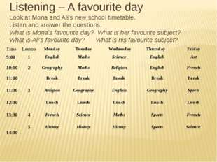 Listening – A favourite day Look at Mona and Ali's new school timetable. List