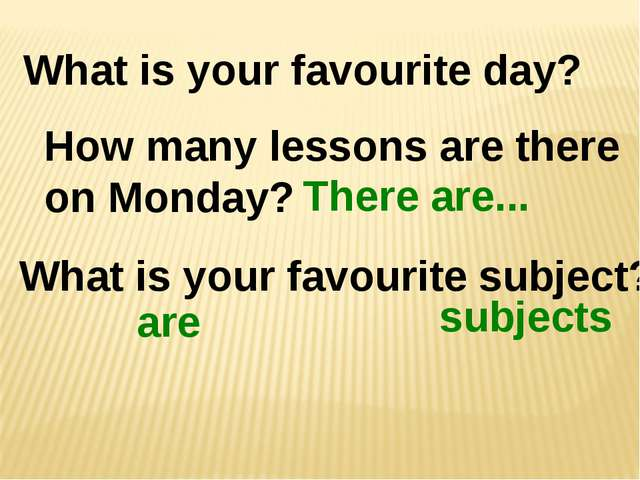 What is your favourite day? How many lessons are there on Monday? What is you...