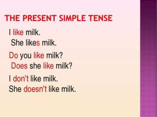 Do you like milk? Does she like milk? I like milk. She likes milk.