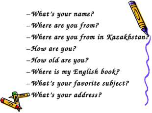 What's your name? Where are you from? Where are you from in Kazakhstan? How a