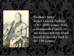 Pushkin's father Sergei Lvovich Pushkin (1767–1848) comes from a distinguishe