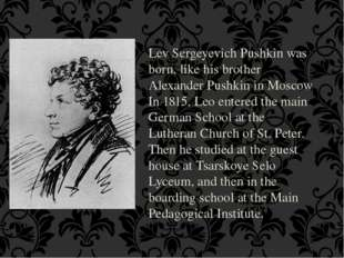Lev Sergeyevich Pushkin was born, like his brother Alexander Pushkin in Mosco