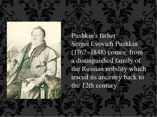 Pushkin's father Sergei Lvovich Pushkin (1767–1848) comes from a distinguishe...