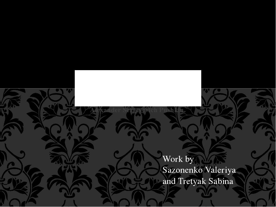 Alexander Sergeyevich Pushkin. Work by Sazonenko Valeriya and Tretyak Sabina