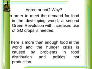 Agree or not? Why? In order to meet the demand for food in the developing wor