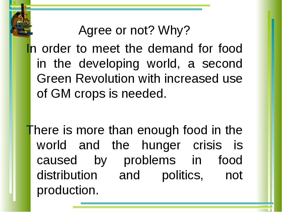 Agree or not? Why? In order to meet the demand for food in the developing wor...