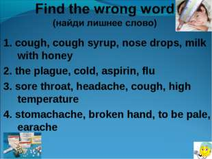 1. cough, cough syrup, nose drops, milk with honey 2. the plague, cold, aspir