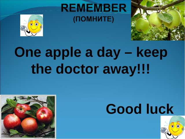 One apple a day – keep the doctor away!!! Good luck