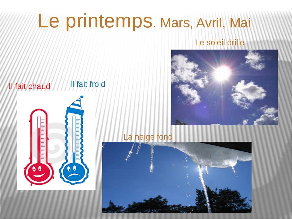 Le printemps. Mars, Avril, Mai Il fait chaud Il fait froid Le soleil drille L...