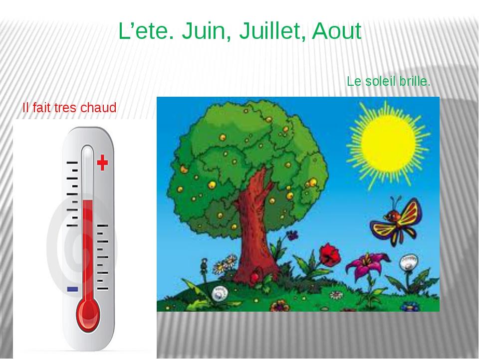 L'ete. Juin, Juillet, Aout Il fait tres chaud Le soleil brille.