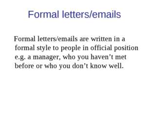 Formal letters/emails Formal letters/emails are written in a formal style to