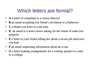 Which letters are formal? A a letter of complaint to a course director B an e