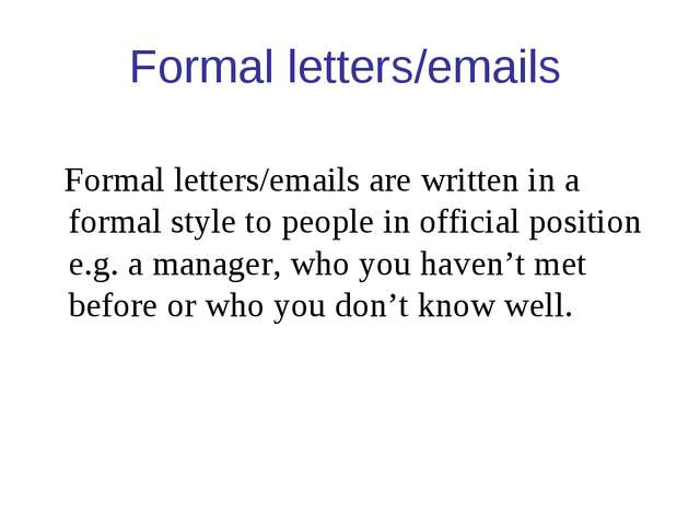 Formal letters/emails Formal letters/emails are written in a formal style to...