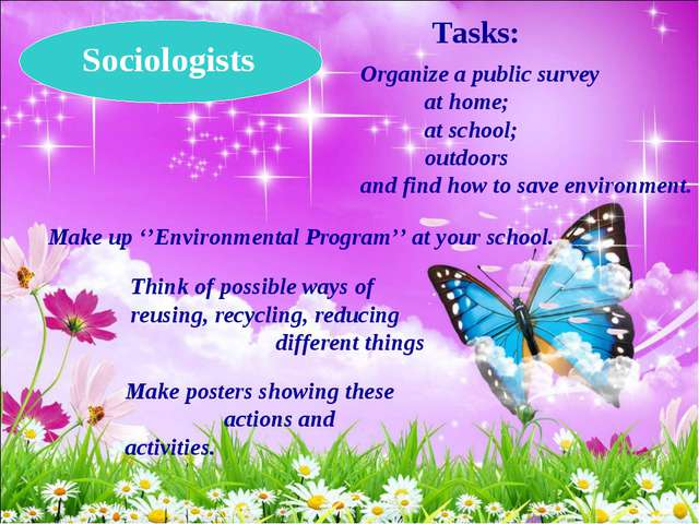 Sociologists Tasks: Organize a public survey at home; at school; outdoors and...