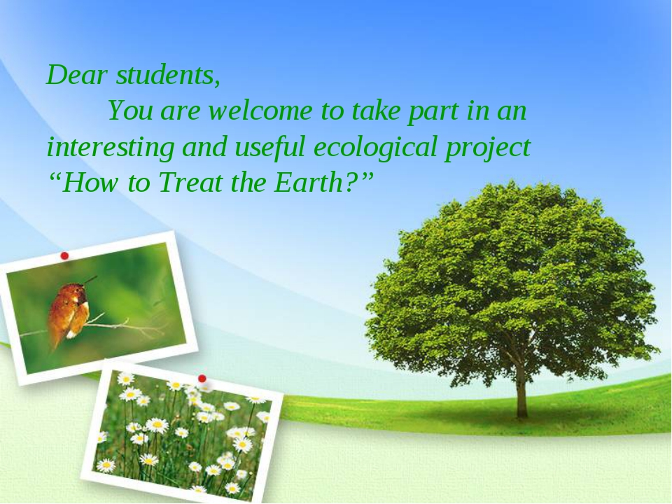 Dear students, You are welcome to take part in an interesting and useful ecol...
