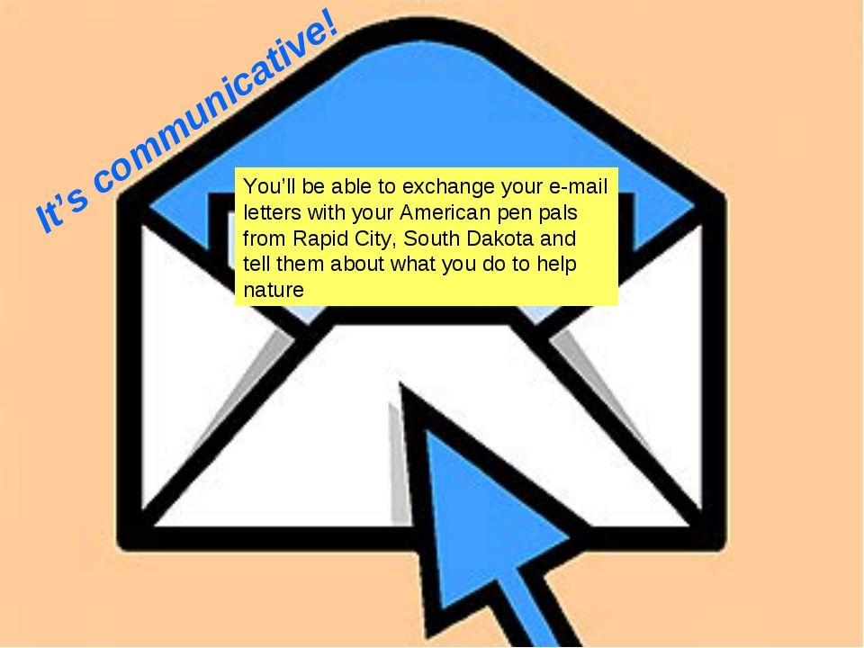 It's communicative! You'll be able to exchange your e-mail letters with your...