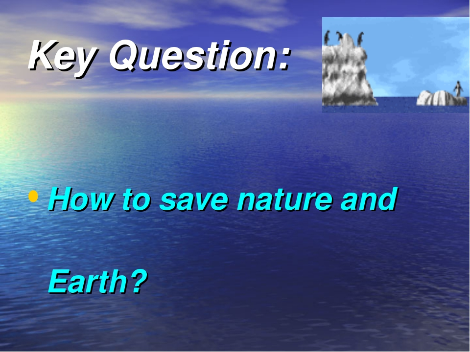 Key Question: How to save nature and Earth?