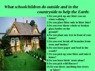 What schoolchildren do outside and in the countryside to help the Earth: 1.Do