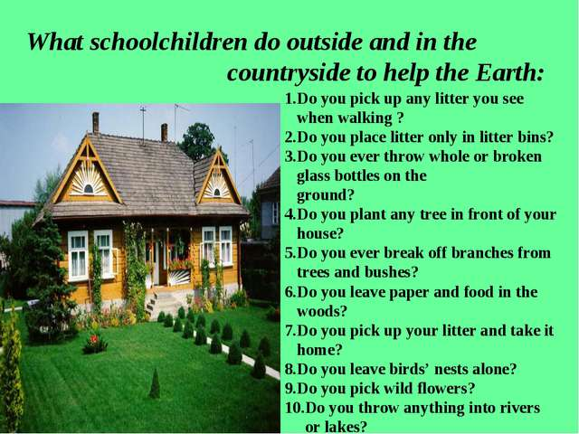 What schoolchildren do outside and in the countryside to help the Earth: 1.Do...